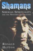 Shamans: Siberian Spirituality and the Western Imagination (Hardback)