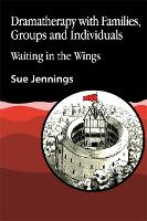 Dramatherapy with Families, Groups and Individuals: Waiting in the Wings (Paperback)