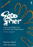 Good Grief 1: Exploring Feelings, Loss and Death with Under Elevens: 2nd Edition (Paperback)