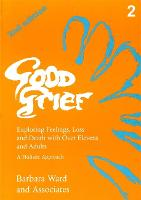 Good Grief 2: Exploring Feelings, Loss and Death with Over Elevens and Adults: 2nd Edition (Paperback)