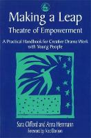 Making a Leap - Theatre of Empowerment: A Practical Handbook for Creative Drama Work with Young People (Paperback)