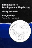 Introduction to Developmental Playtherapy: Playing and Health (Paperback)