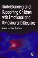Understanding and Supporting Children with Emotional and Behavioural Difficulties (Paperback)