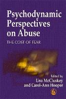 Psychodynamic Perspectives on Abuse: The Cost of Fear (Paperback)