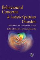 Behavioural Concerns and Autistic Spectrum Disorders: Explanations and Strategies for Change (Paperback)