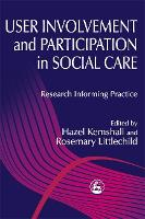 User Involvement and Participation in Social Care: Research Informing Practice (Paperback)
