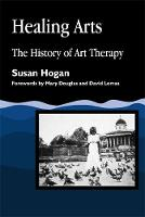 Healing Arts: The History of Art Therapy - Arts Therapies (Paperback)