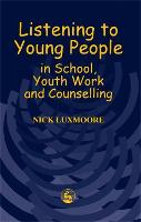 Listening to Young People in School, Youth Work and Counselling (Paperback)