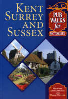 Pub Walks for Motorists: Kent,Surrey and Sussex - Pub Walks for Motorists (Paperback)