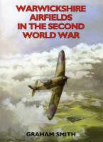 Warwickshire Airfields in the Second World War - Airfields in the Second World War (Paperback)