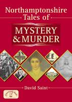 Northamptonshire Tales of Mystery and Murder - Mystery & Murder (Paperback)