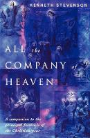 All the Company of Heaven: A companion to the principal festivals of the Christian year (Paperback)