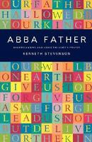 Abba Father: Understanding and Using the Lord's Prayer (Paperback)