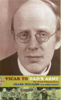 """Vicar to """"Dad's Army"""": The Frank Williams Story (Hardback)"""