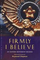 Firmly I Believe: An Oxford Movement Reader - Canterbury Studies in Spiritual Theology (Paperback)