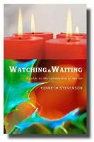 Watching and Waiting: A Guide to the Celebration of Advent (Paperback)
