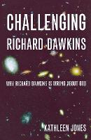 Challenging Richard Dawkins: Why Richard Dawkins is Wrong About God (Paperback)