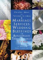 Marriage Services, Wedding Blessings and Anniversary Thanksgivings - Creative Ideas for Pastoral Liturgy