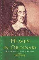 Heaven in Ordinary: George Herbert and His Writings - Canterbury Studies in Spiritual Theology (Paperback)
