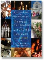 Creative Pastoral Liturgies: Baptism, Confirmation and Liturgies for the Journey - Creative Ideas