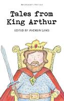 Tales from King Arthur - Wordsworth Children's Classics (Paperback)