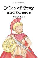 Tales of Troy and Greece - Wordsworth Children's Classics (Paperback)