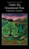 Under the Greenwood Tree - Wordsworth Classics (Paperback)