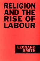 Religion and the Rise of Labour: Lancashire and the West Riding,1880-1914 (Paperback)