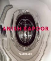 Anish Kapoor: Flashback (Hardback)