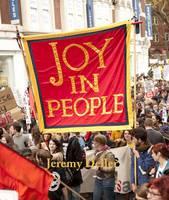 Jeremy Deller: Joy in People (Hardback)