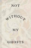 Not Without My Ghosts (Paperback)