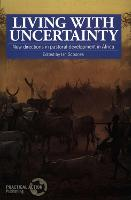 Living with Uncertainty: New directions in pastoral development in Africa (Paperback)