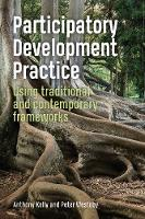 Participatory Development Practice: Using traditional and contemporary frameworks (Hardback)