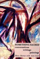 Something Sacred: Conversations, Writings, Paintings (Hardback)