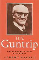 H.J.S.Guntrip: A Psychoanalytical Biography (Paperback)