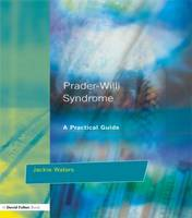 Prader-Willi Syndrome: A practical guide - Resource Materials for Teachers (Paperback)