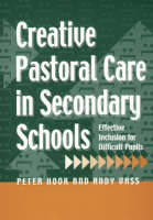 Creative Pastoral Care in Secondary Schools: Effective Inclusion for Diff1cult Pupils (Paperback)
