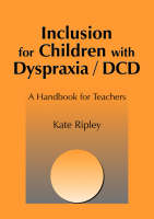 Inclusion for Children with Dyspraxia: A Handbook for Teachers (Paperback)