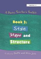 A Poetry Teacher's Toolkit: Book 3: Style, Shape and Structure (Paperback)