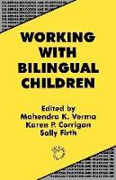 Working with Bilingual Children - Bilingual Education & Bilingualism (Paperback)