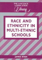 Race and Ethnicity in Multiethnic Schools: A Critical Case Study - The Language and Education Library (Paperback)
