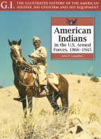 American Indians in the U.S.Armed Forces, 1866-1945 - G.I.: The Illustrated History of the American Soldier, His Uniform & His Equipment v. 20 (Paperback)