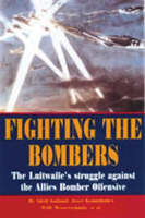 Fighting the Bombers: the Luftwaffe's Struggle Against the Allied Bomber Offensive (Hardback)