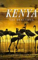 Kenya: the Beautiful: Celebrating the Land - ... the Beautiful (Hardback)