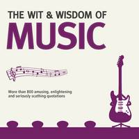 Wit and Wisdom of Music: Unforgettable Quotes from Rock Stars and More- - Wit and Wisdom (Paperback)
