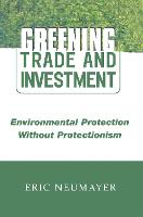Greening Trade and Investment: Environmental Protection Without Protectionism (Hardback)