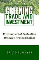 Greening Trade and Investment: Environmental Protection Without Protectionism (Paperback)