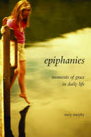 Epiphanies: Moments of Grace in Daily Life (Paperback)