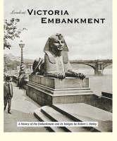 London's Victoria Embankment: Including Westminster Bridge, Hungerford Bridge, Waterloo Bridge and Blackfriars Bridge (Hardback)