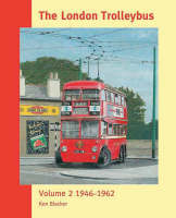 The London Trolleybus: 1946 - 1962 v. 2 (Hardback)